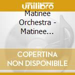 Matinee orchestra cd musicale di Orchestra Matinee