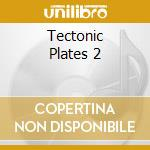 Tectonic plates 2 a.v. 2cd 09 cd musicale di ARTISTI VARI
