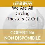 WE ARE ALL CIRCLING THESTARS              cd musicale di Artisti Vari