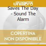 Saves The Day - Sound The Alarm cd musicale di SAVES THE DAY