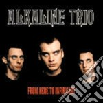 Alkaline Trio - From Here To Infirma cd musicale di Trio Alkaline