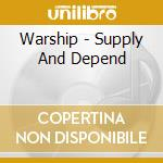 Supply and depend cd musicale di Warship