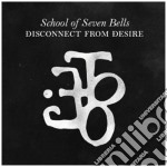 School Of Seven Bell - Disconnect From Desire cd musicale di SCHOOL OF SEVEN BELL