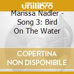 SONGS III : BIRD ON THE WATER cd musicale di NADLER MARISSA