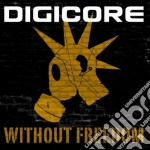 Digicore - Without Freedom cd musicale di DIGICORE