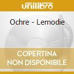 Ochre - Lemodie cd musicale di OCHRE
