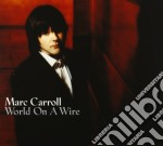 Carroll Marc - World On A Wire cd musicale di CARROLL MARC