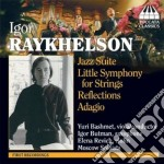 Raykhelson Igor - Jazz Suite, Little Symphony For Strings, Reflections, Adagio cd musicale di Igor Raykhelson