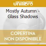 Glass shadows cd musicale di Autumn Mostly