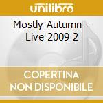 Live 2009/2 cd musicale di Autumn Mostly