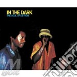 In the dark: the soul of detroit cd musicale di Artisti Vari