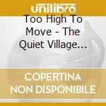 Too high to move-the quiet village rmxcd cd musicale di Artisti Vari