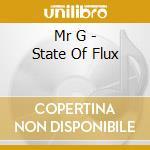 Mr g-state of flux cd cd musicale di G Mr