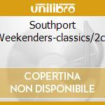 SOUTHPORT WEEKENDERS-CLASSICS/2CD cd musicale di ARTISTI VARI