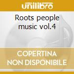 Roots people music vol.4 cd musicale di Artisti Vari