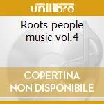 Roots people music vol.4 cd musicale di Artisti Vari