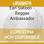 Reggae ambassador cd musicale di Sixteen Earl