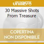 30 MASSIVE SHOTS FROM TREASURE            cd musicale di Roy U