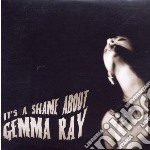 Gemma Ray - It's A Shame About Gemma Ray cd musicale di Gemma Ray