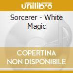 Sorcerer - White Magic cd musicale di SORCERER