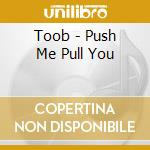 Push me, tool you cd musicale di Toob