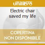 Electric chair saved my life cd musicale di Artisti Vari