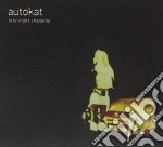 Autokat - Late Night Shopping cd musicale di AUTOKAT