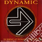Dynamics - Dubbing At Dynamic Sounds cd musicale di DYNAMICS