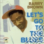 LET'S GO TO THE BLUES                     cd musicale di Barry Brown