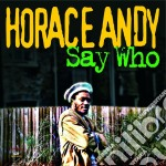 Horace Andy - Say Who cd musicale di Horace Andy