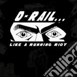 D-rail - Like A Running Riot cd musicale di D-rail