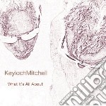 Mitchell, Keyloch - What It S All About cd musicale di Keyloch Mitchell