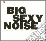 Big Sexy Noise - Big Sexy Noise cd musicale di BIG SEXY NOISE