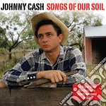 Songs of our soil (2cd) cd musicale di Johnny Cash