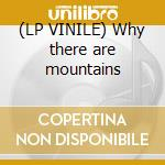 (LP VINILE) Why there are mountains lp vinile di Cymbals eat guitars