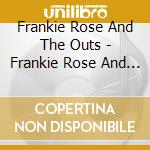 Frankie Rose And The Outs - Frankie Rose And The Outs cd musicale di FRANKIE ROSE & THE O