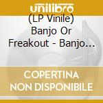 (LP VINILE) Banjo or freakout lp vinile di Banjo or freakout