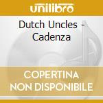 Dutch Uncles - Cadenza cd musicale di Uncles Dutch