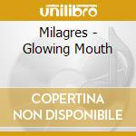 Glowing mouth cd musicale di Milagres