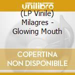(LP VINILE) Glowing mouth lp vinile di Milagres