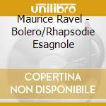 Ravel, M. - Bolero/Rhapsodie Esagnole cd musicale