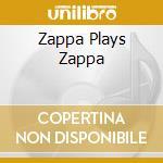 ZAPPA PLAYS ZAPPA cd musicale di ZAPPA DWEEZIL