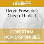 Herve Presents - Cheap Thrills 1 cd musicale di Artisti Vari