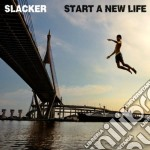 Slacker - Start A New Life cd musicale di Slacker