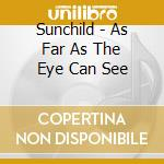 As far as the eye can see cd musicale di Sunchild