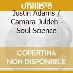 Adams, Justin And Camara, Juldeh - Soul Science cd musicale di Adams Justin