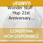 Wonder Stuff - Hup   21st Anniversary Edition cd musicale di HUP