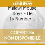 Malawi Mouse Boys - He Is Number 1 cd musicale di Malawi mouse boys
