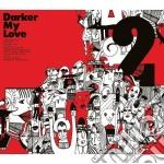 2 cd musicale di DARKER MY LOVE