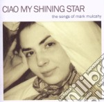 CIAO MY SHINING STAR - THE SONGS OF MARK  cd musicale di ARTISTI VARI